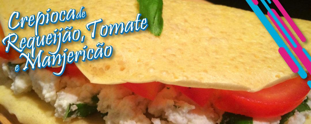 Crepioca de Requeijão, Tomate e Manjericão