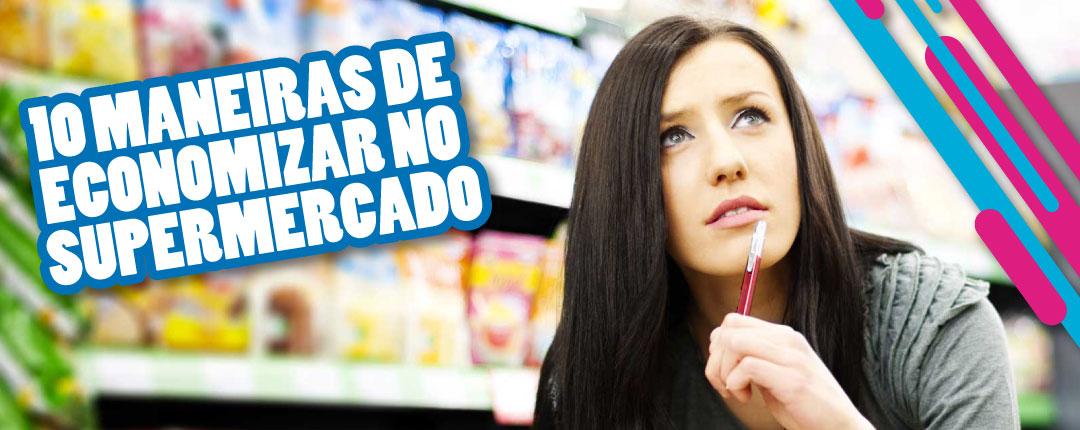 10 Maneiras de Economizar no Supermercado